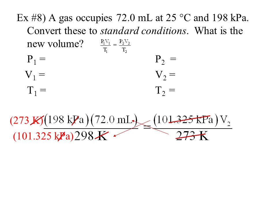 Ex #8) A gas occupies 72. 0 mL at 25 °C and 198 kPa