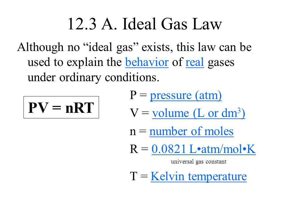 12.3 A. Ideal Gas Law Although no ideal gas exists, this law can be used to explain the behavior of real gases under ordinary conditions.