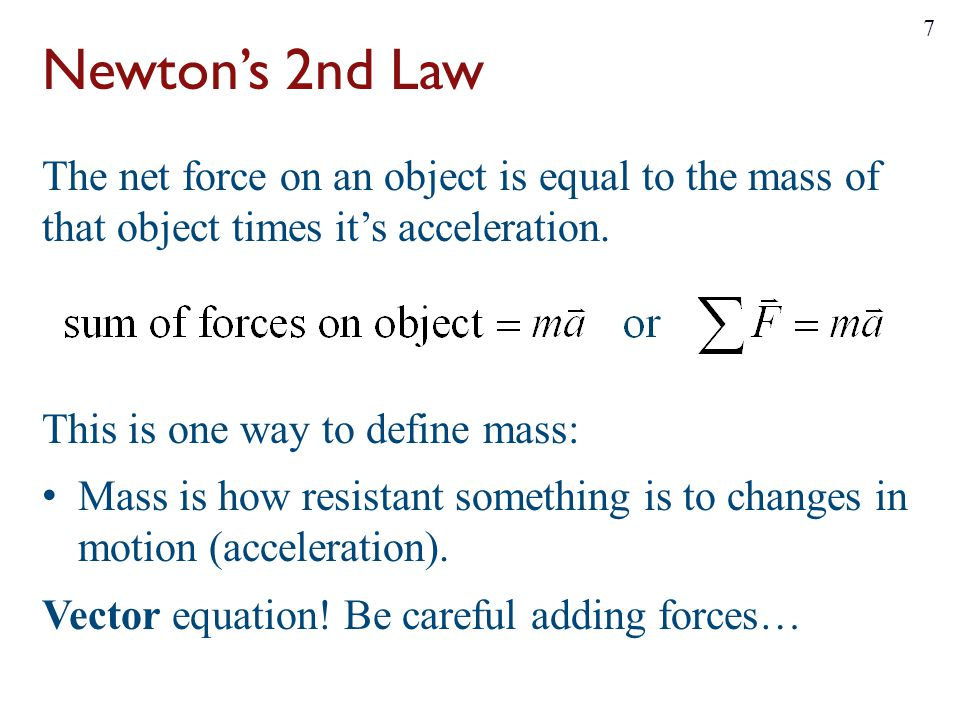 Newton's 2nd Law The net force on an object is equal to the mass of that object times it's acceleration.