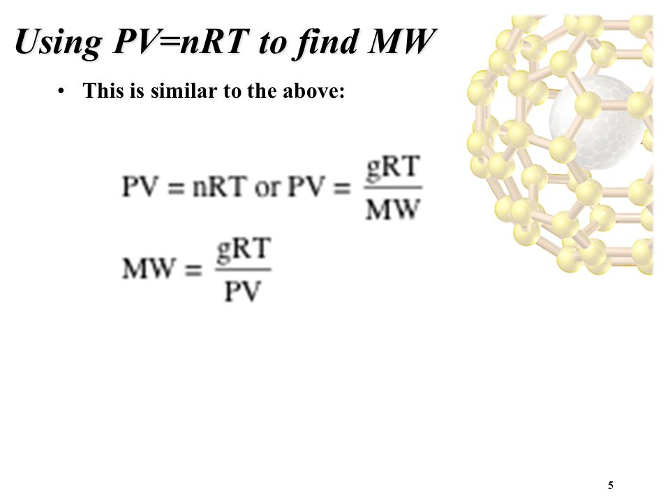 Using PV=nRT to find MW This is similar to the above: