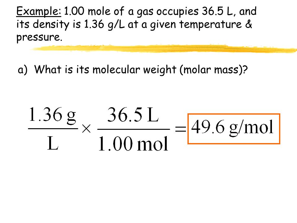 Example: 1. 00 mole of a gas occupies 36. 5 L, and its density is 1