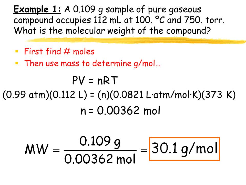 Example 1: A 0.109 g sample of pure gaseous compound occupies 112 mL at 100. ºC and 750. torr. What is the molecular weight of the compound