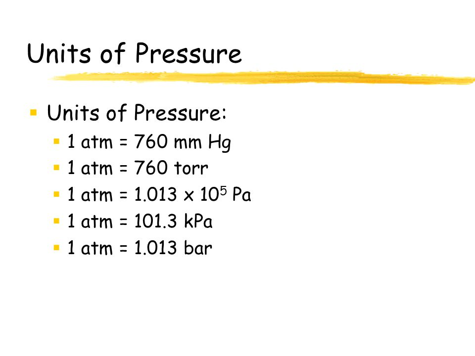 Units of Pressure Units of Pressure: 1 atm = 760 mm Hg