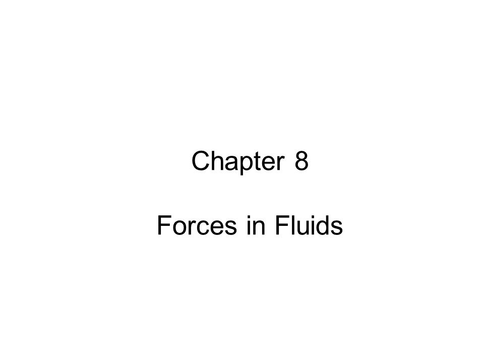 Chapter 8 Forces in Fluids