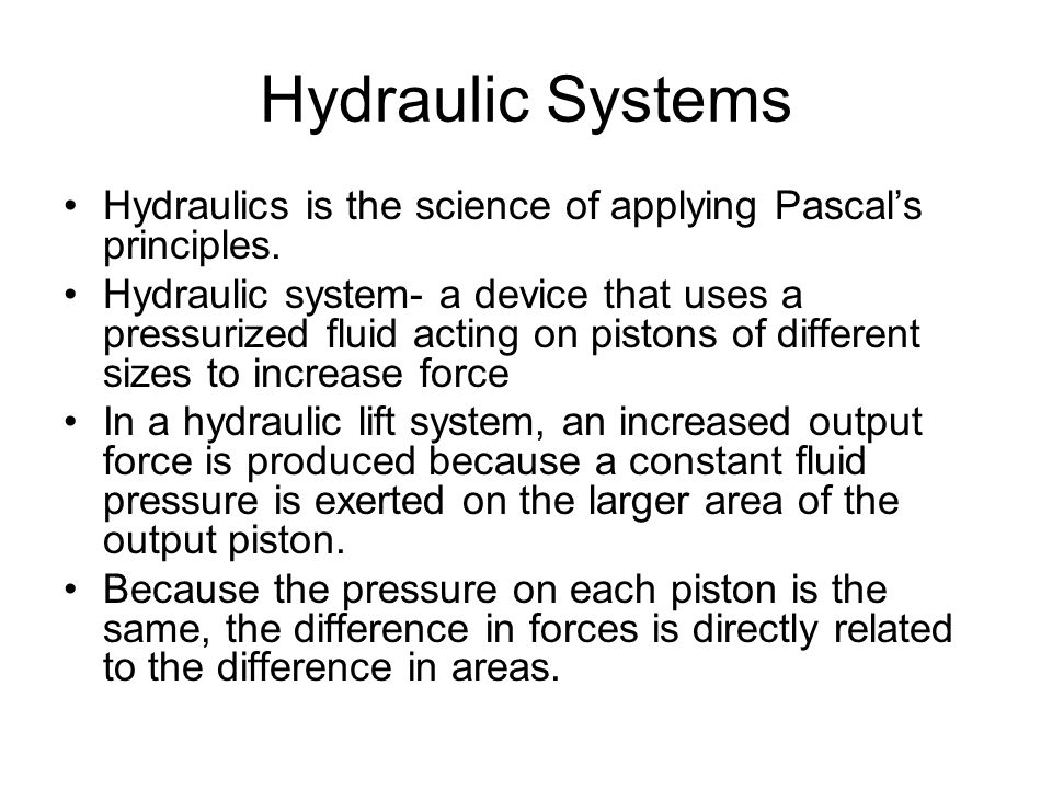 Hydraulic Systems Hydraulics is the science of applying Pascal's principles.