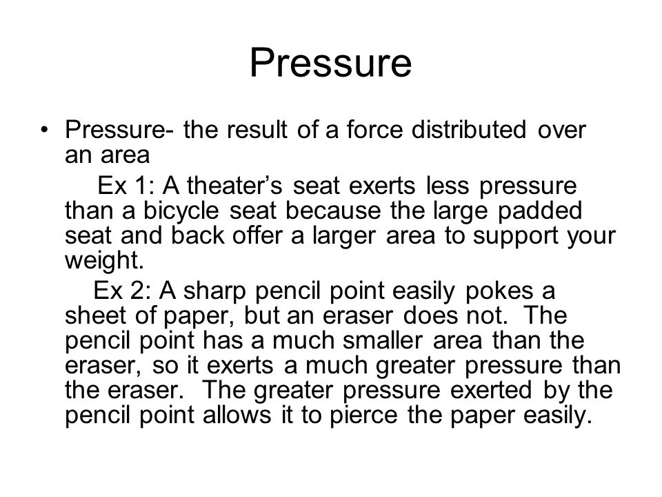 Pressure Pressure- the result of a force distributed over an area