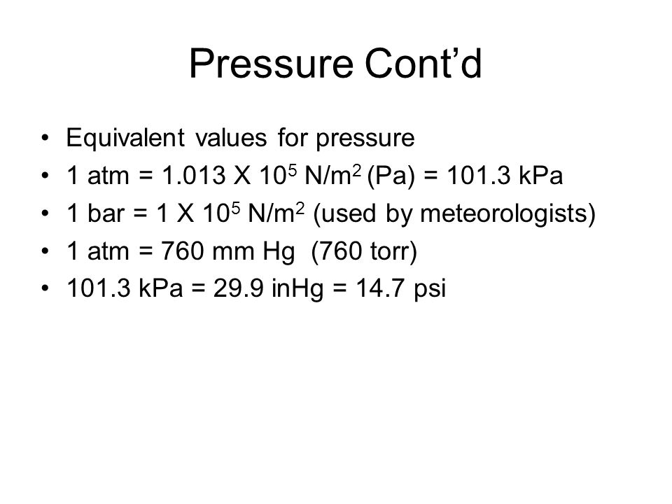 Pressure Cont'd Equivalent values for pressure
