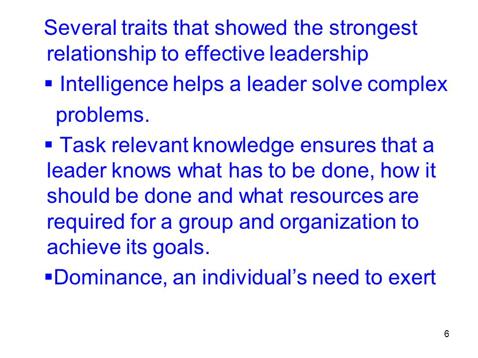 Several traits that showed the strongest relationship to effective leadership