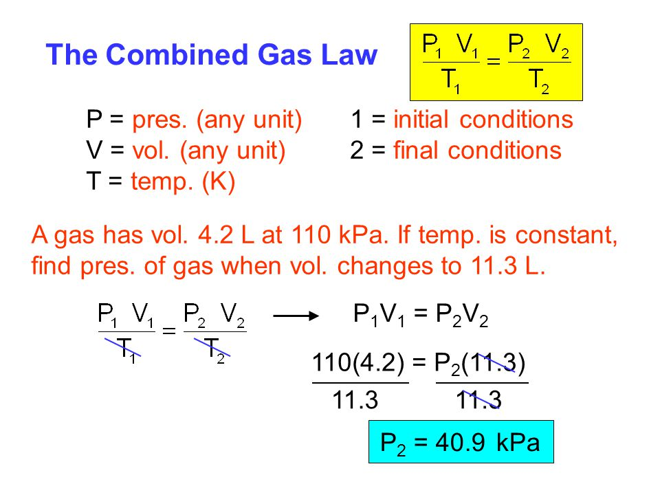The Combined Gas Law P = pres. (any unit) 1 = initial conditions
