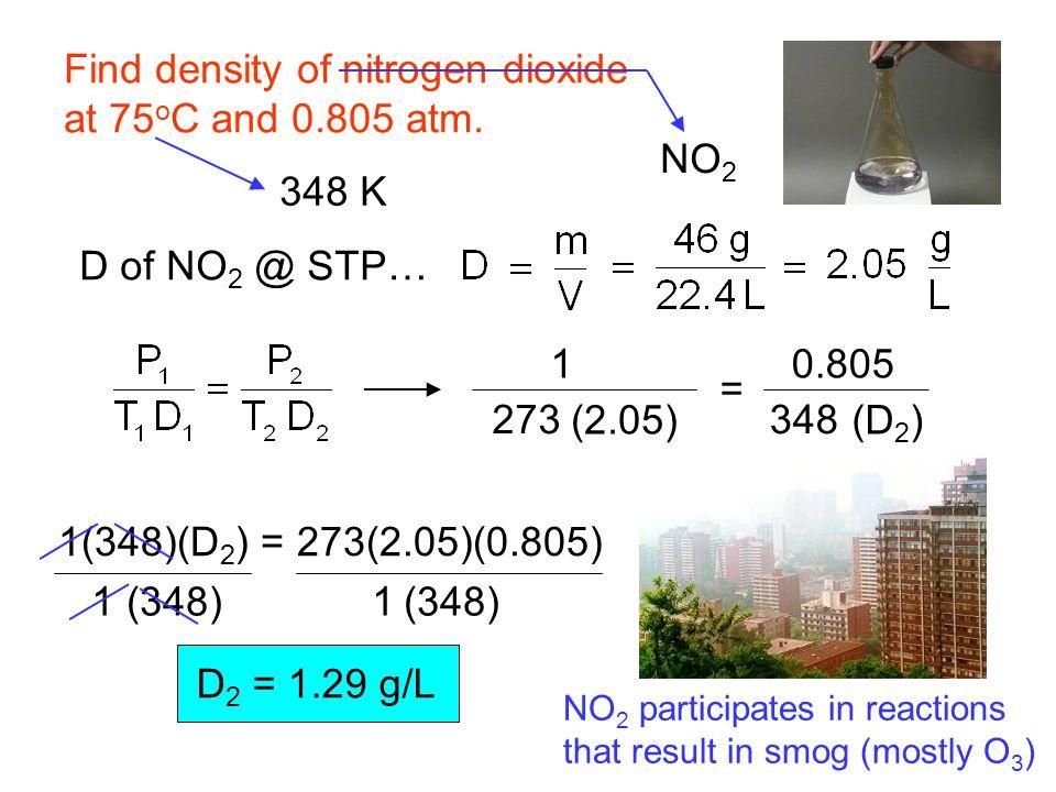 Find density of nitrogen dioxide at 75oC and 0.805 atm.