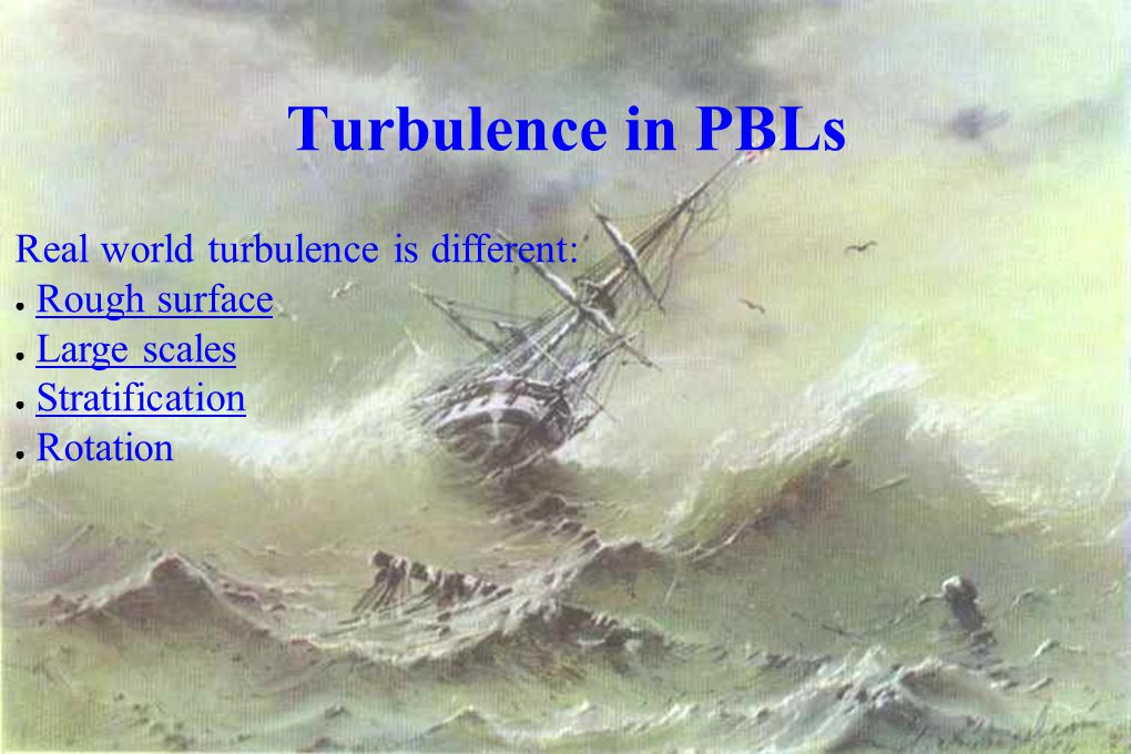 Turbulence in PBLs Real world turbulence is different: Rough surface
