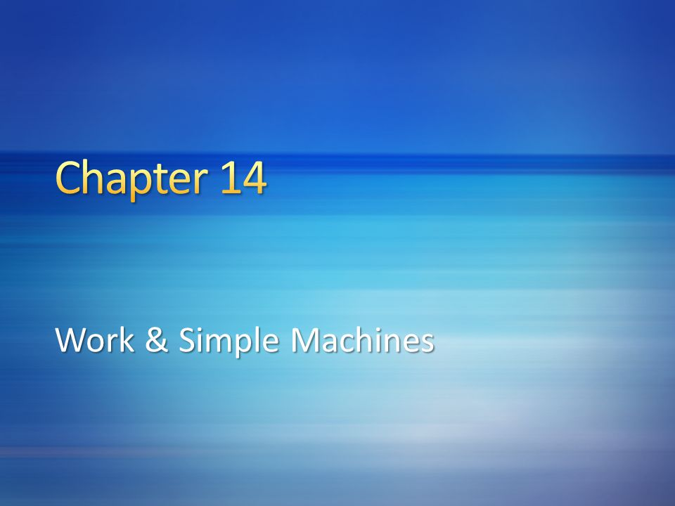 Chapter 14 Work & Simple Machines 4/12/2017 2:57 PM