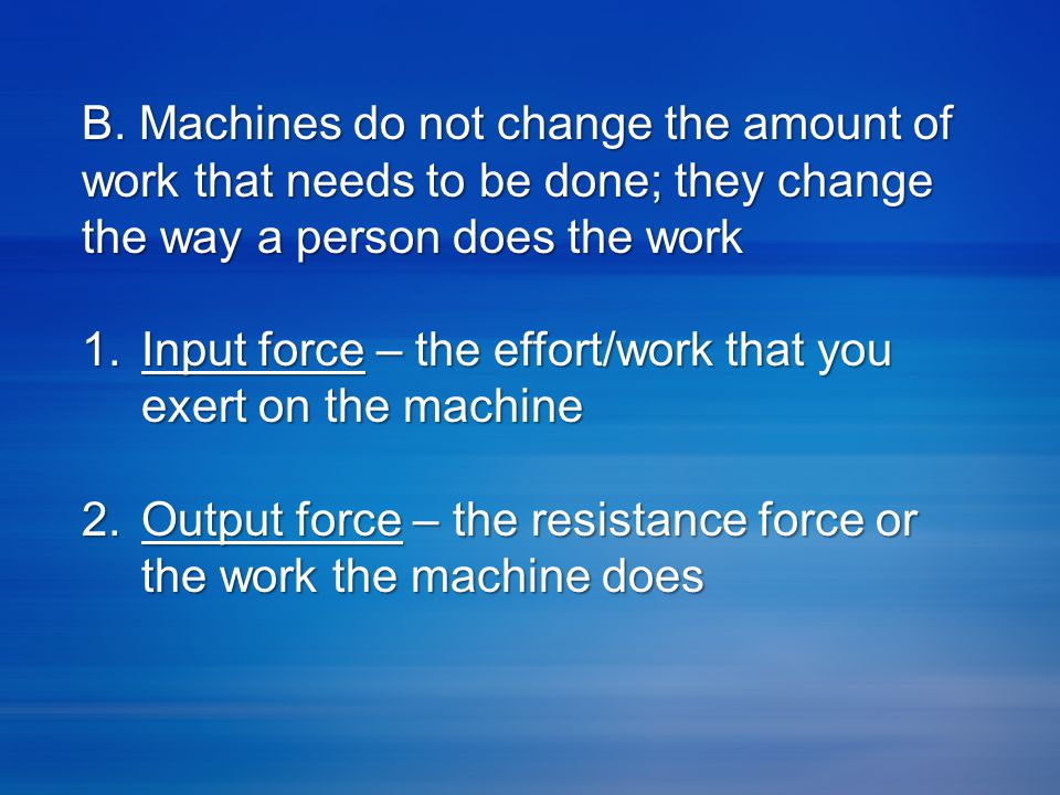 B. Machines do not change the amount of work that needs to be done; they change the way a person does the work
