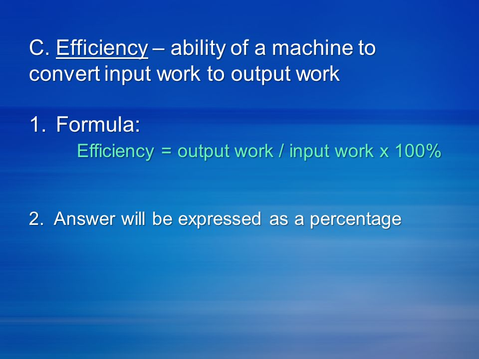 Efficiency = output work / input work x 100%