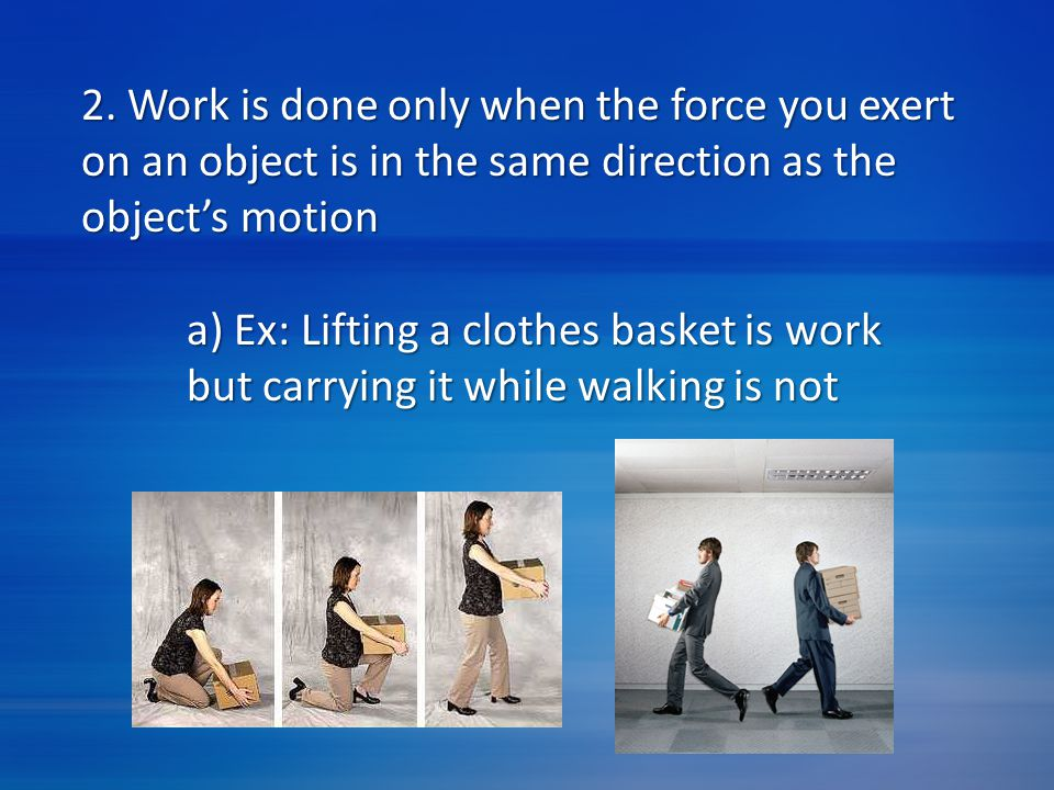 a) Ex: Lifting a clothes basket is work