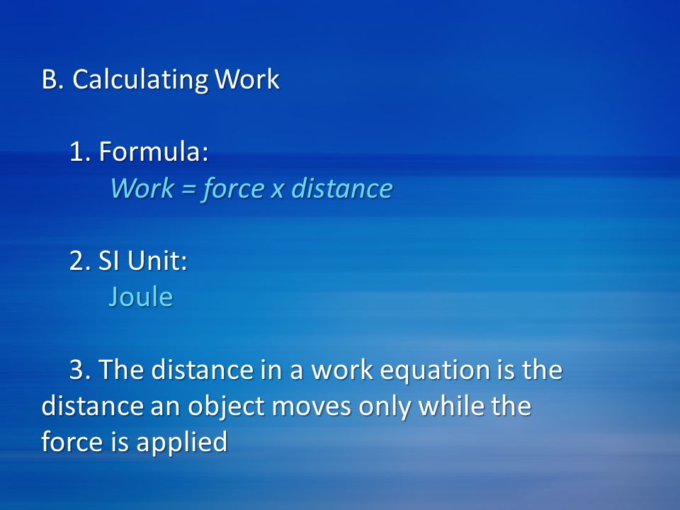 B. Calculating Work 1. Formula: Work = force x distance. 2. SI Unit: Joule.