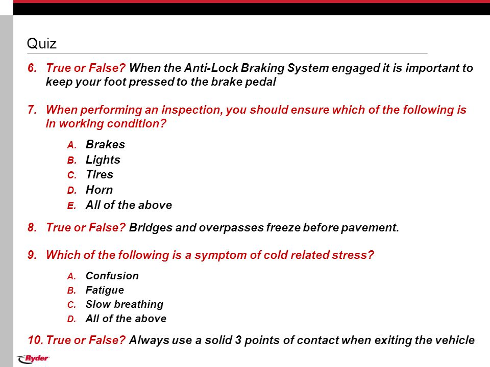 Quiz True or False When the Anti-Lock Braking System engaged it is important to keep your foot pressed to the brake pedal.