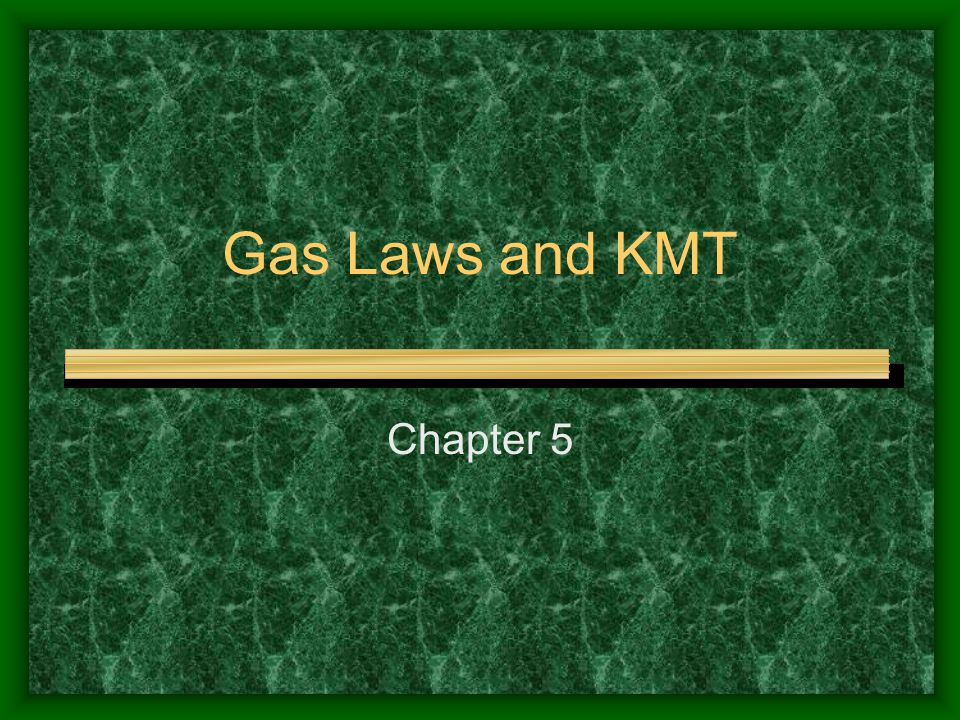 Gas Laws and KMT Chapter 5