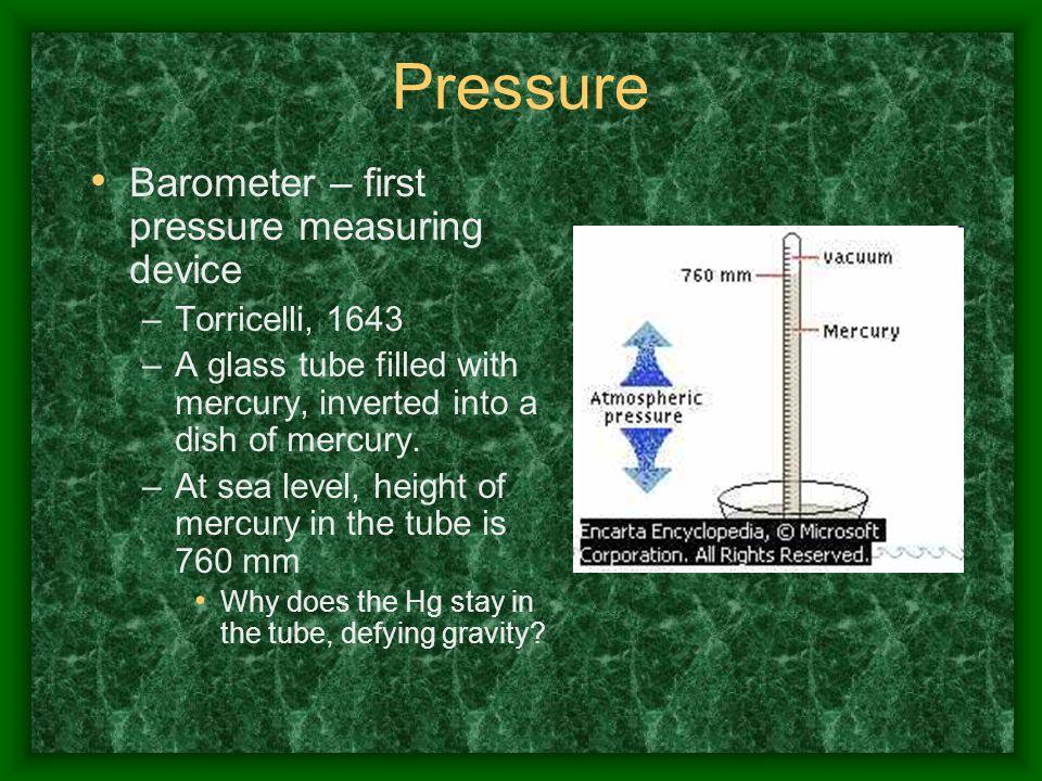 Pressure Barometer – first pressure measuring device Torricelli, 1643