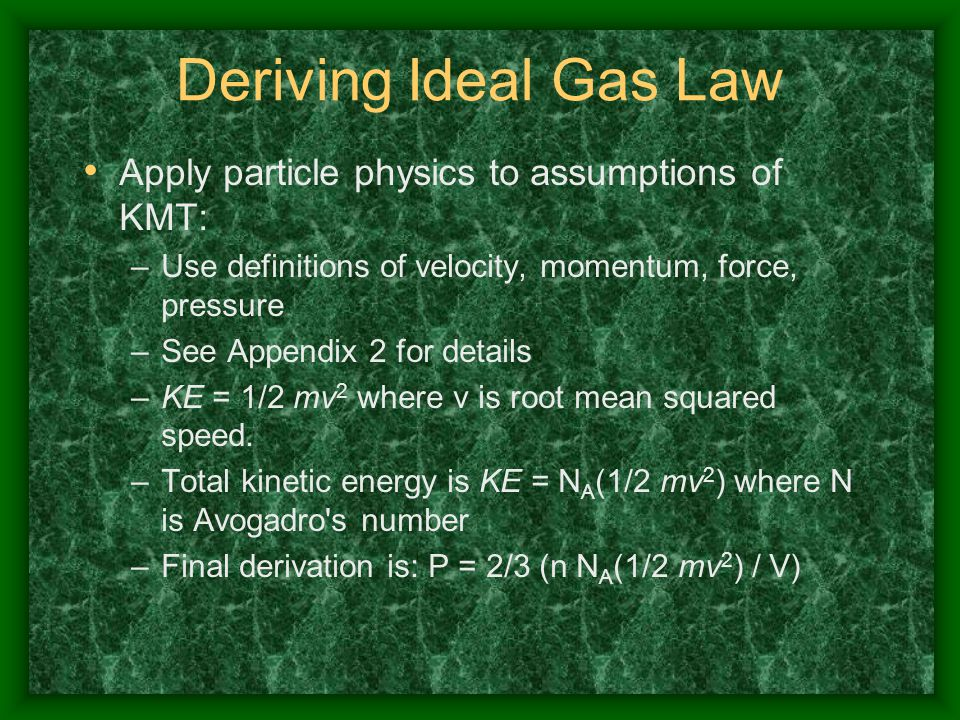 Deriving Ideal Gas Law Apply particle physics to assumptions of KMT: