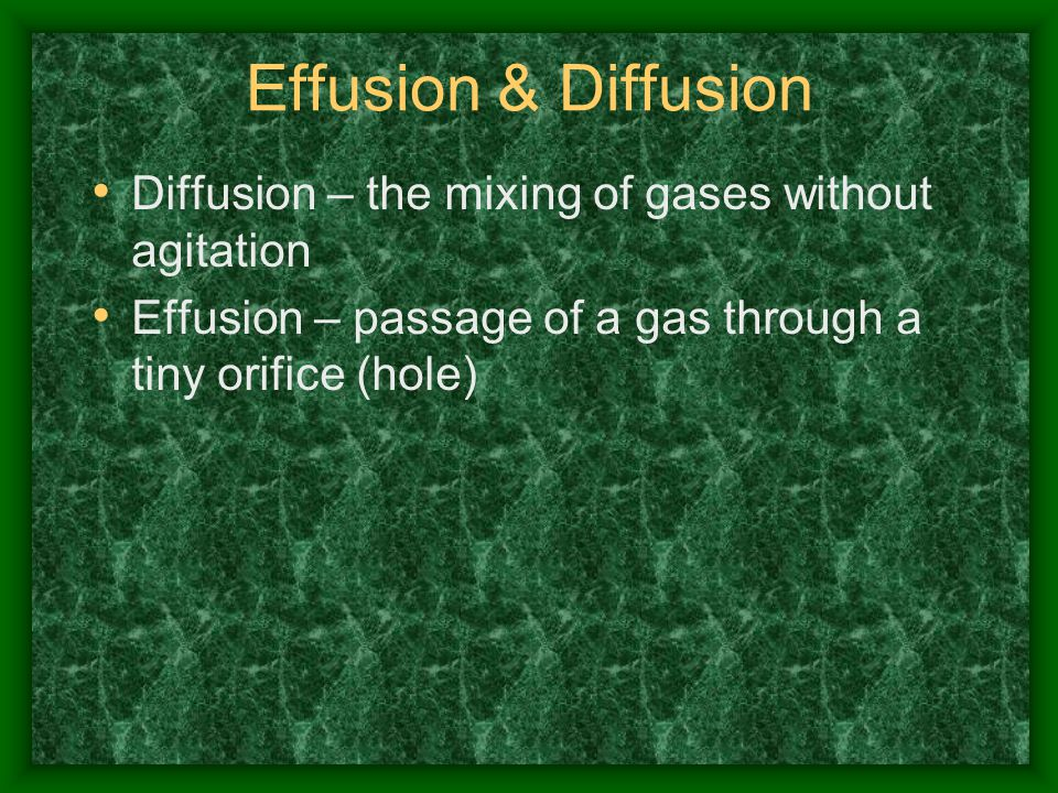 Effusion & Diffusion Diffusion – the mixing of gases without agitation