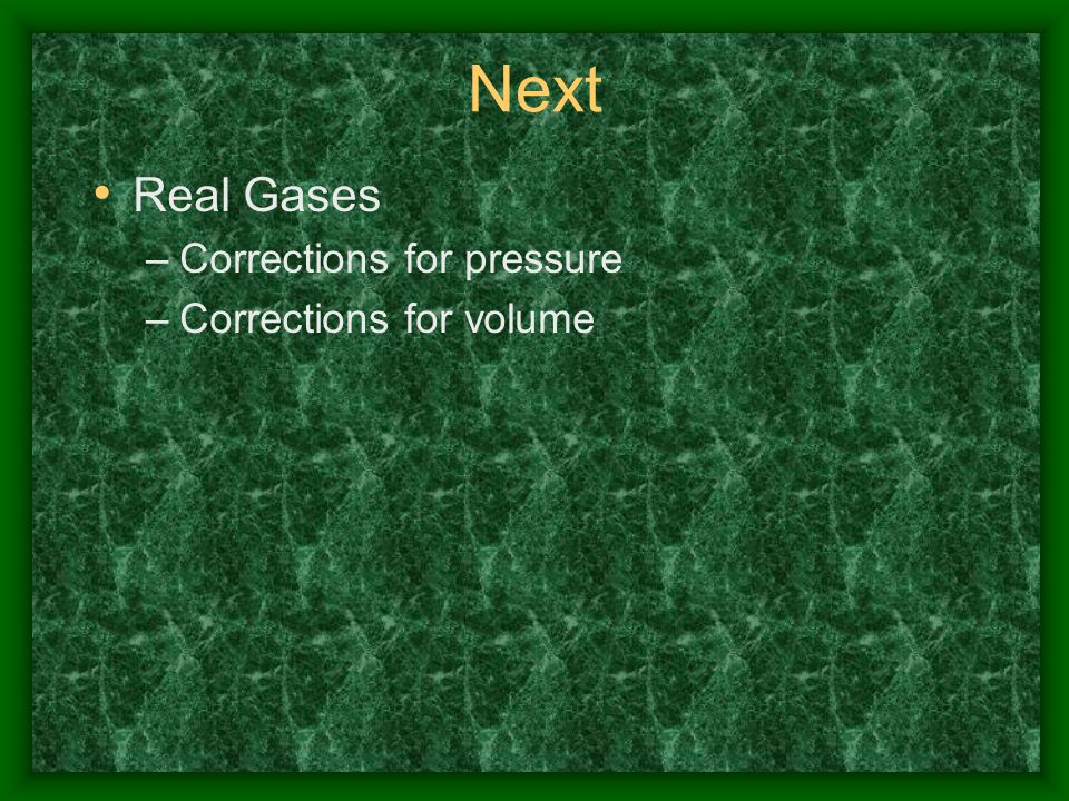 Next Real Gases Corrections for pressure Corrections for volume
