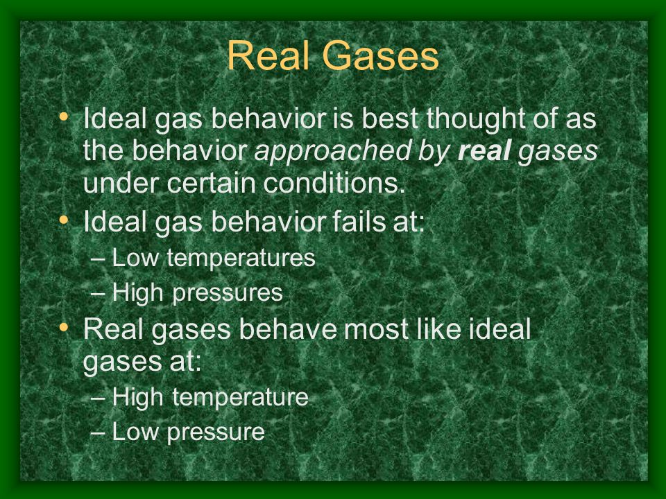Real Gases Ideal gas behavior is best thought of as the behavior approached by real gases under certain conditions.