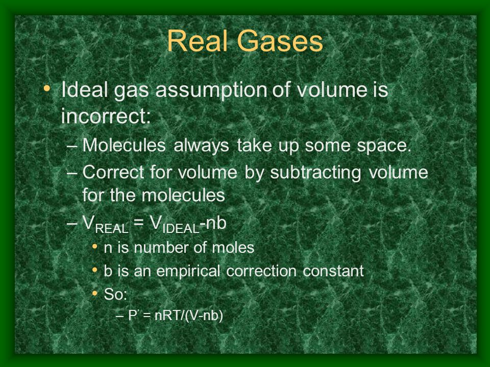 Real Gases Ideal gas assumption of volume is incorrect: