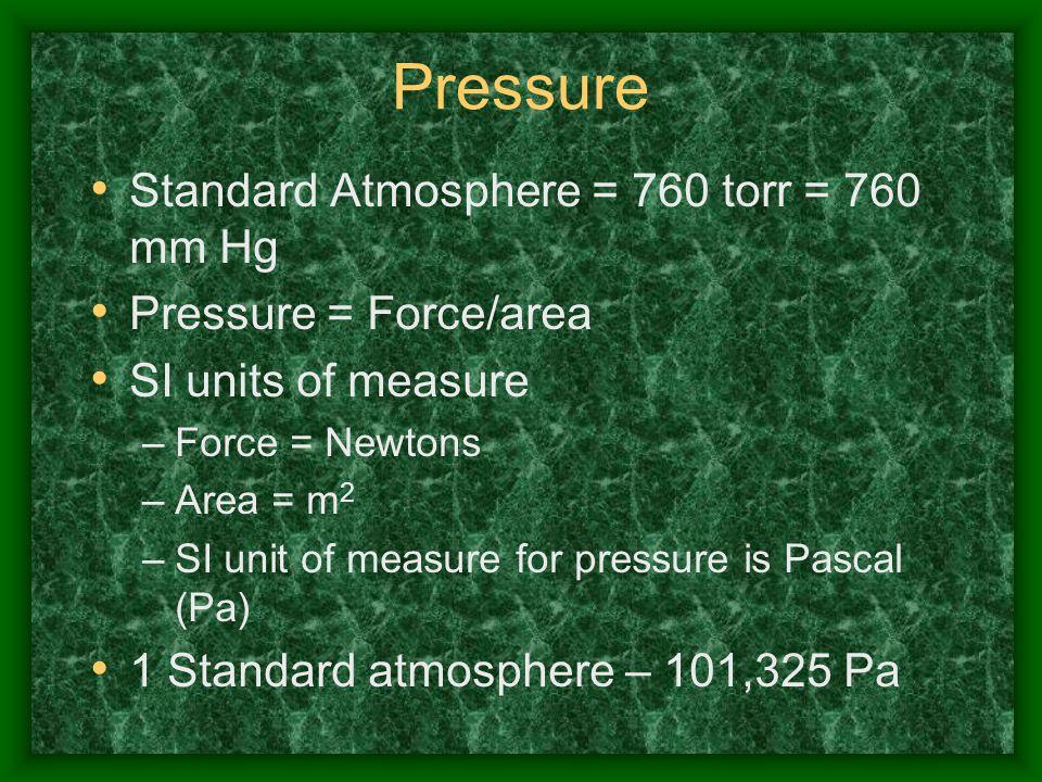 Pressure Standard Atmosphere = 760 torr = 760 mm Hg