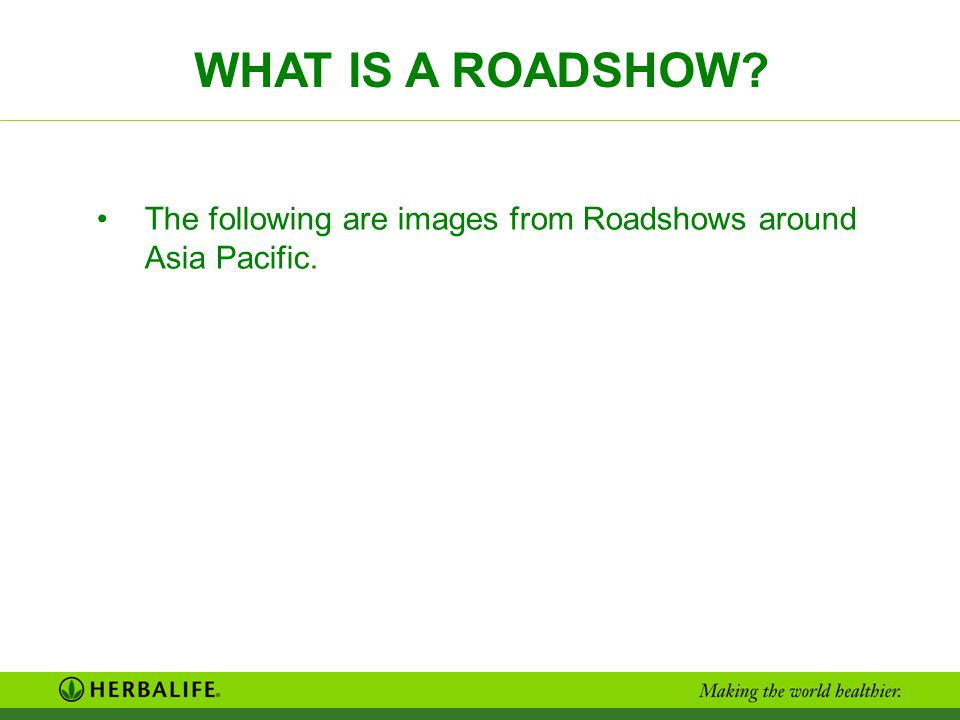 WHAT IS A ROADSHOW The following are images from Roadshows around Asia Pacific.