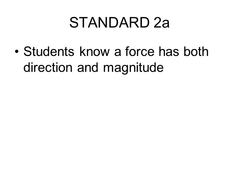 STANDARD 2a Students know a force has both direction and magnitude