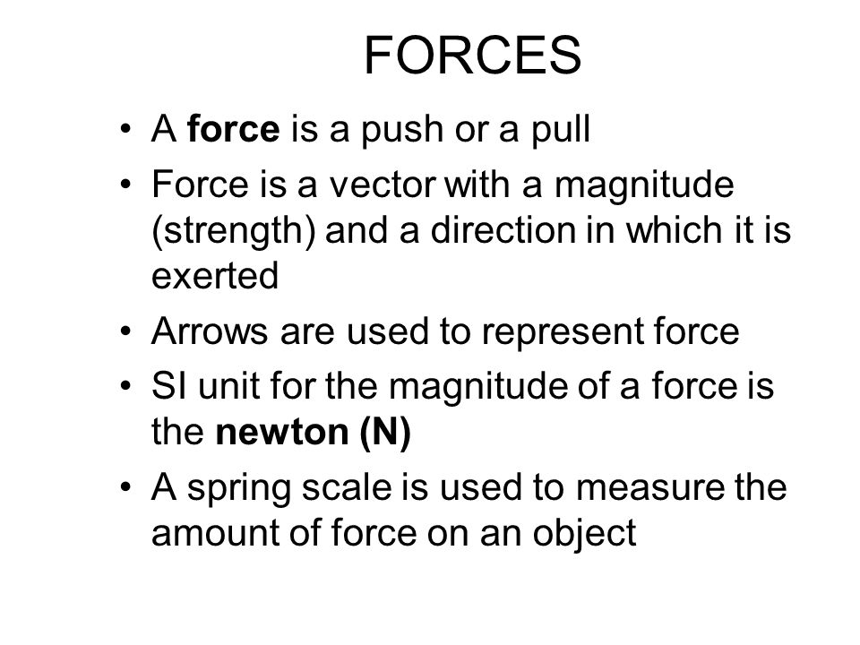 FORCES A force is a push or a pull