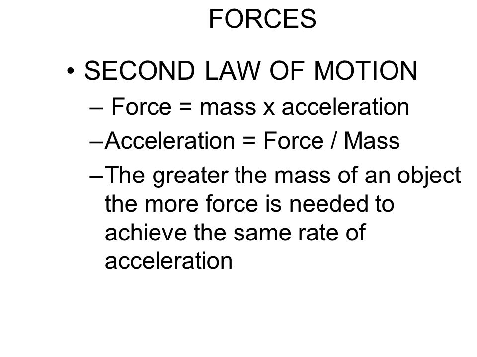 FORCES SECOND LAW OF MOTION Force = mass x acceleration