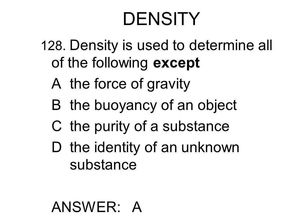 DENSITY A the force of gravity B the buoyancy of an object