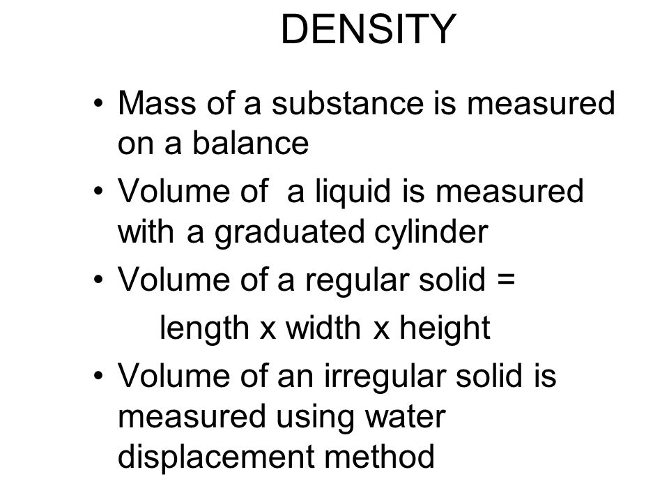 DENSITY Mass of a substance is measured on a balance