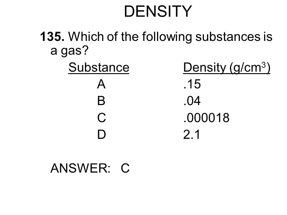 DENSITY 135. Which of the following substances is a gas