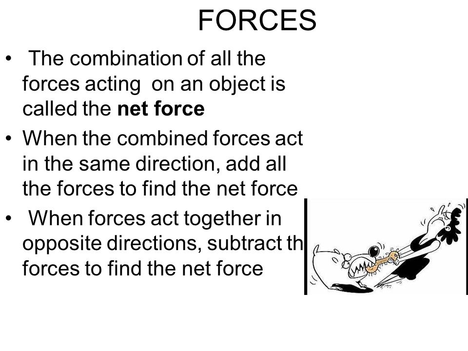 FORCES The combination of all the forces acting on an object is called the net force.