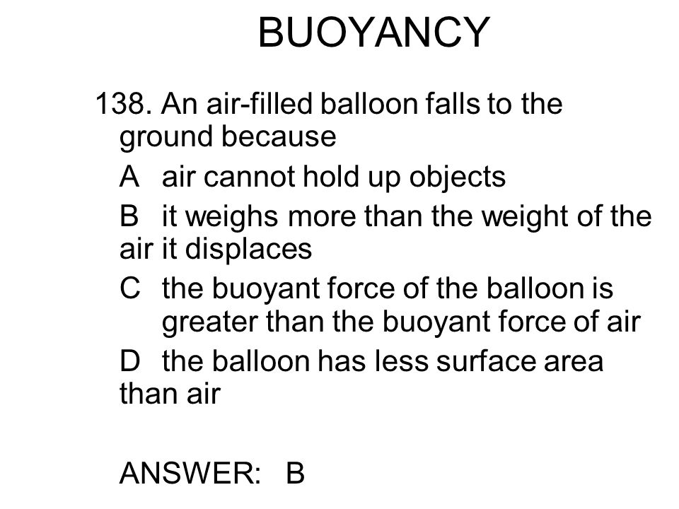 BUOYANCY 138. An air-filled balloon falls to the ground because