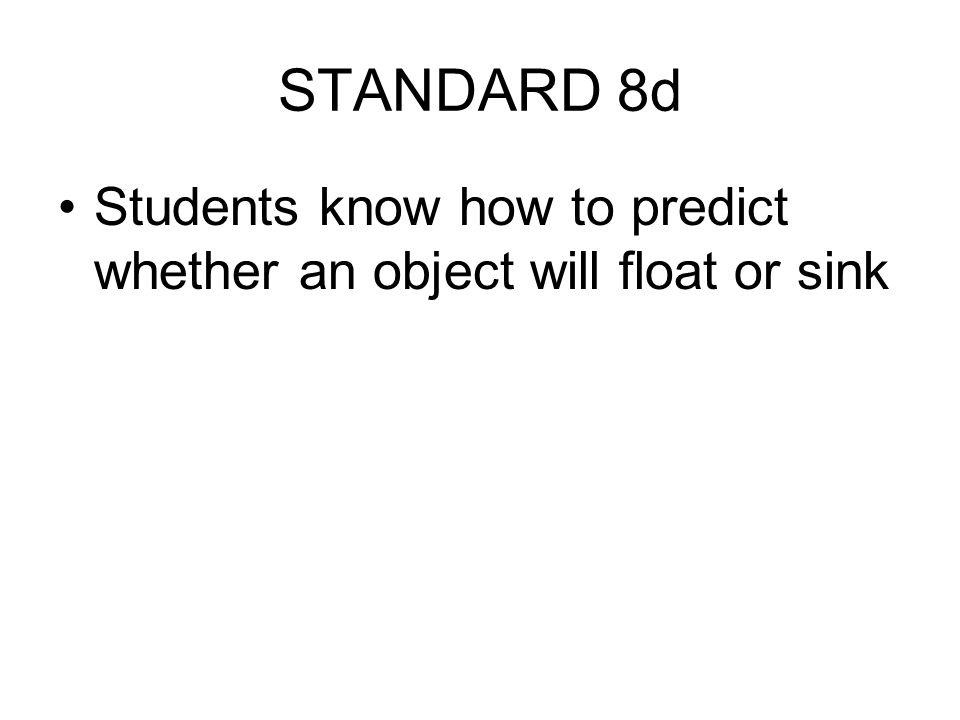 STANDARD 8d Students know how to predict whether an object will float or sink