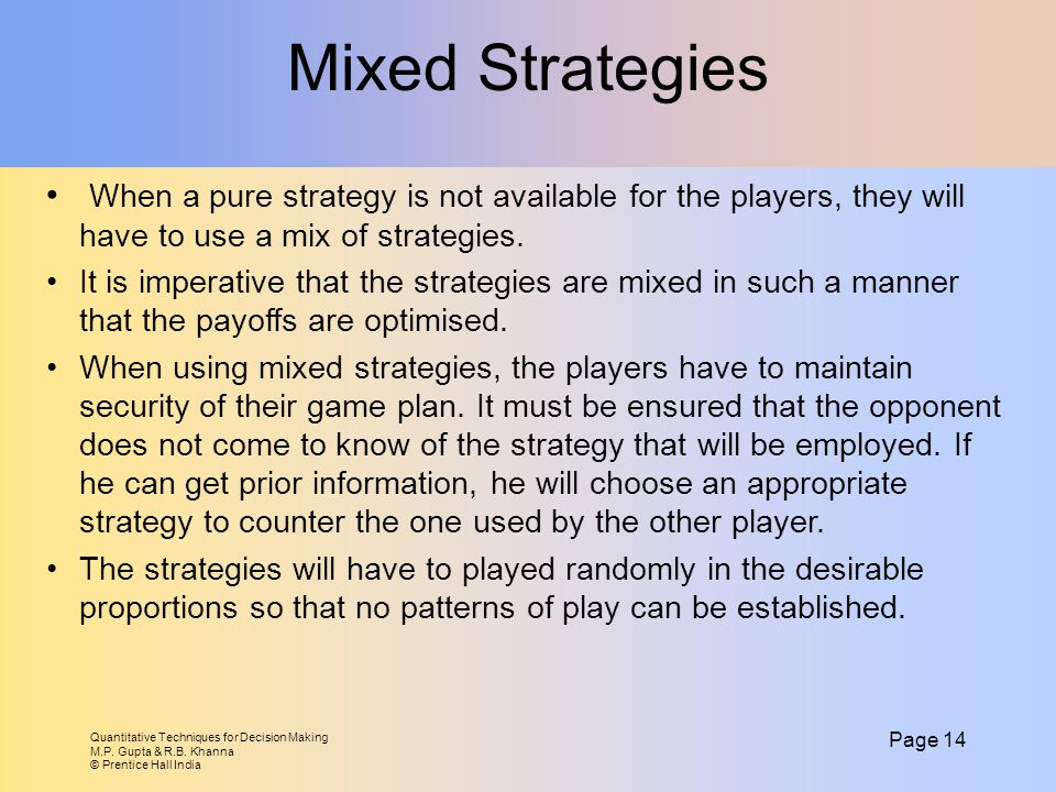 Mixed Strategies When a pure strategy is not available for the players, they will have to use a mix of strategies.