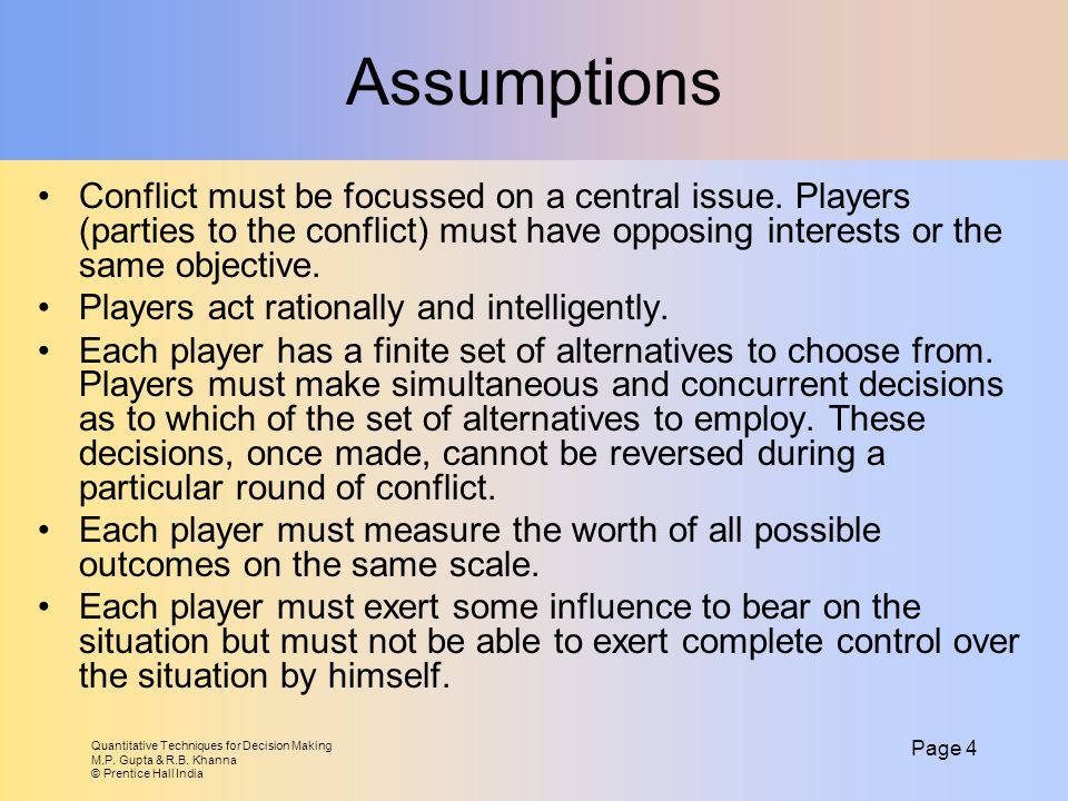 Assumptions Conflict must be focussed on a central issue. Players (parties to the conflict) must have opposing interests or the same objective.