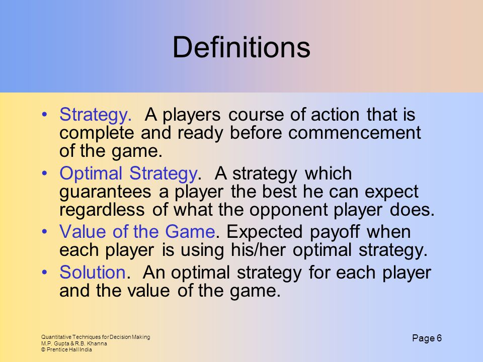 Definitions Strategy. A players course of action that is complete and ready before commencement of the game.