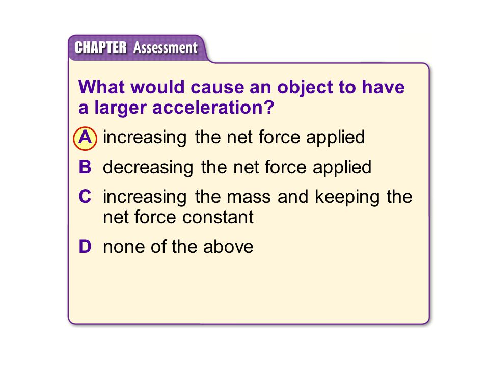 What would cause an object to have a larger acceleration