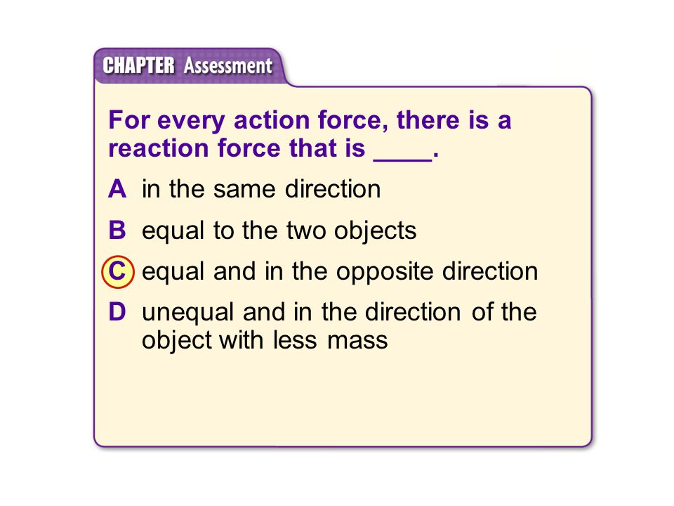 For every action force, there is a reaction force that is ____.