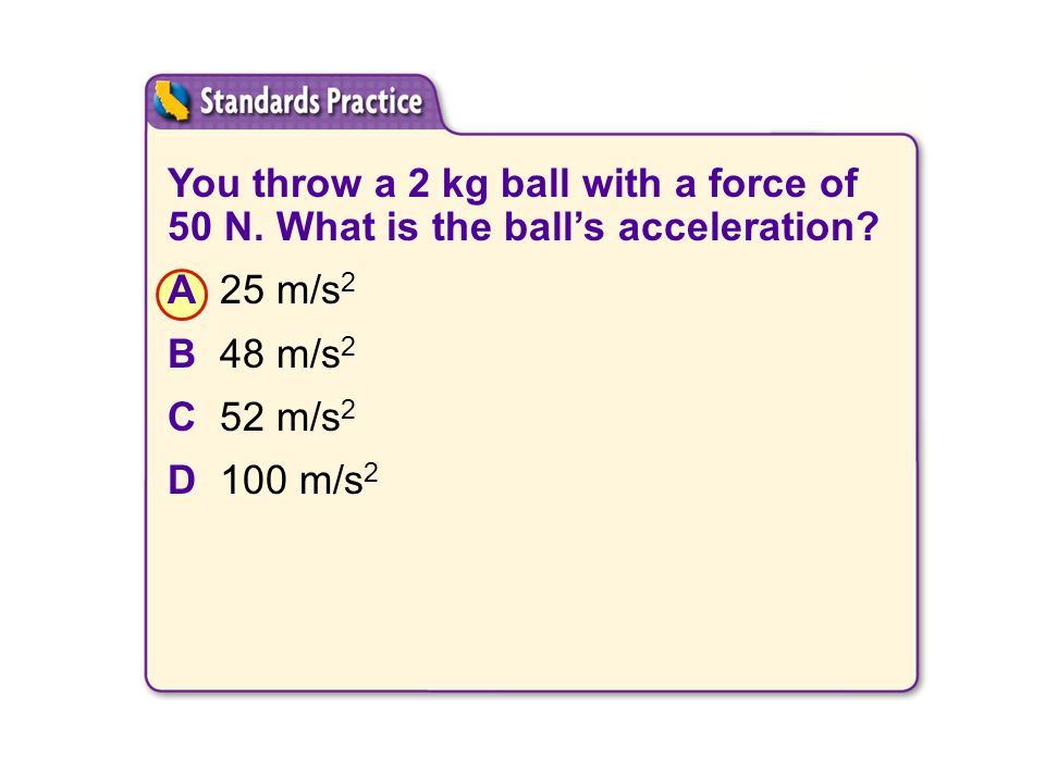 You throw a 2 kg ball with a force of 50 N