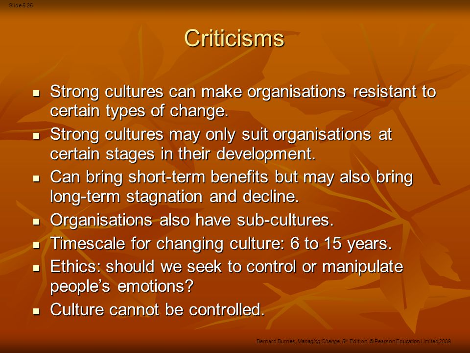 Criticisms Strong cultures can make organisations resistant to certain types of change.