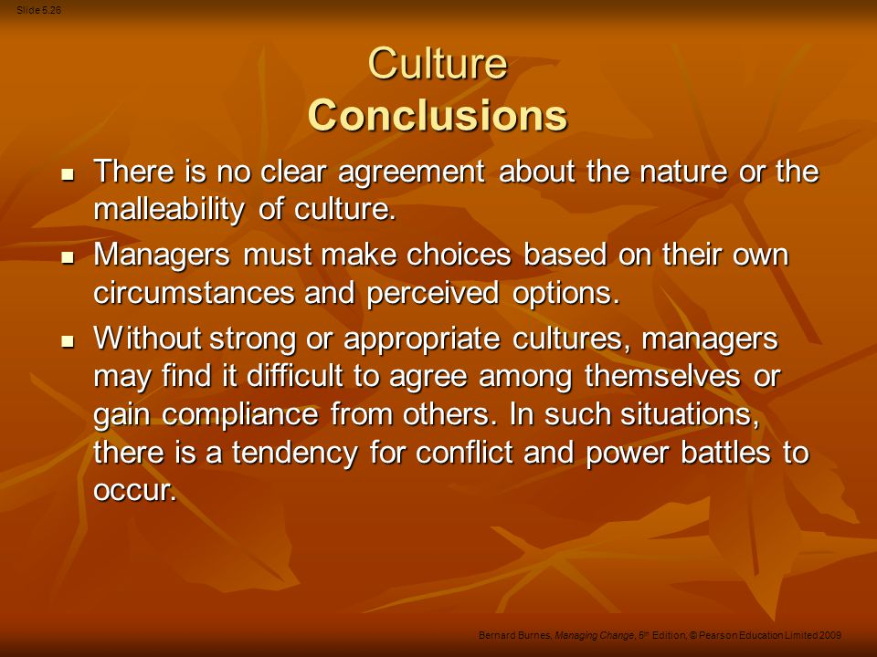 Culture Conclusions There is no clear agreement about the nature or the malleability of culture.