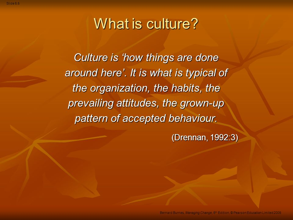What is culture (Drennan, 1992:3) Culture is 'how things are done