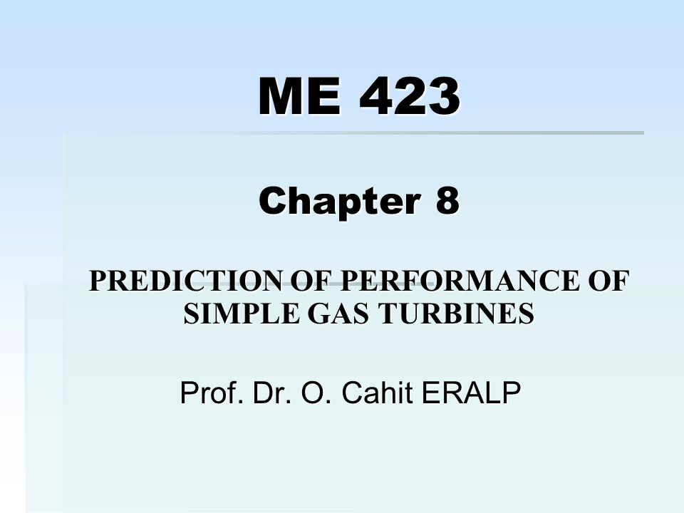 ME 423 Chapter 8 PREDICTION OF PERFORMANCE OF SIMPLE GAS TURBINES