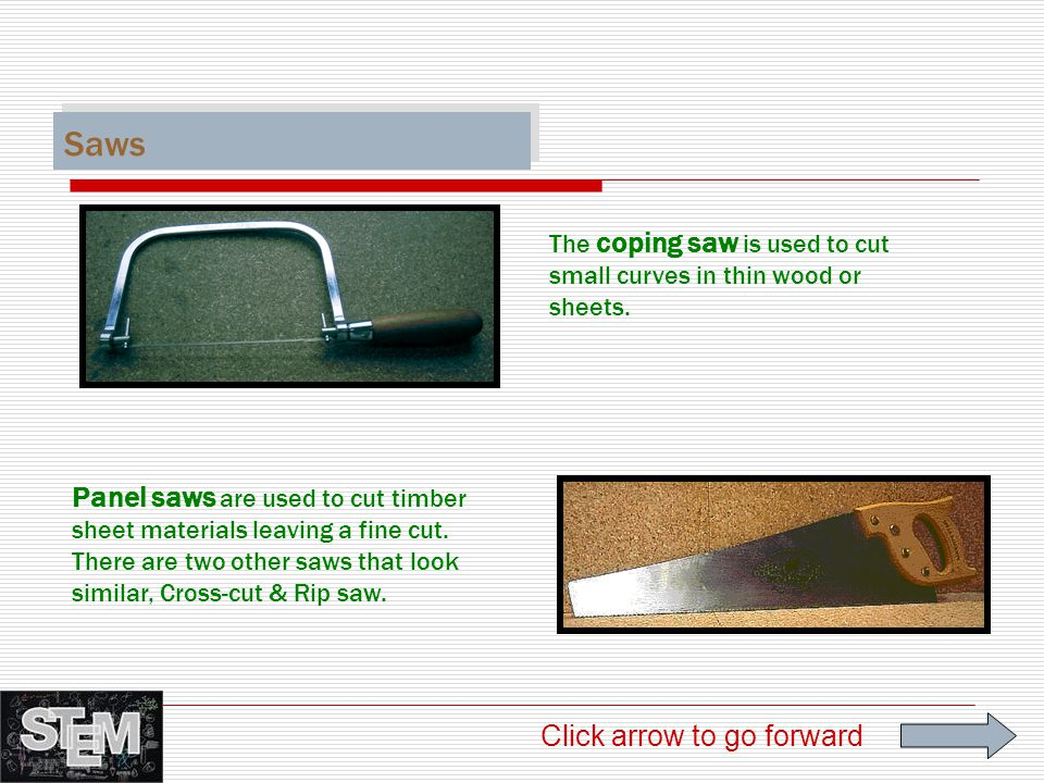 Saws The coping saw is used to cut small curves in thin wood or sheets.